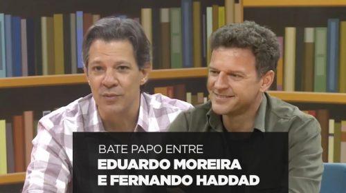 Conversa entre Eduardo Moreira e Fernando Haddad