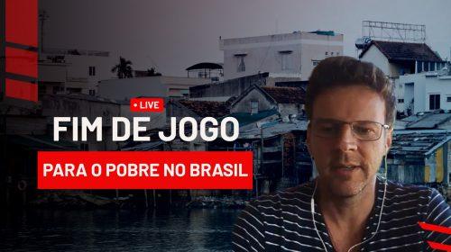 Fim de jogo para o pobre no Brasil