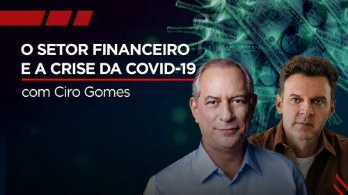 Vídeo – O setor financeiro e a crise da COVID-19 com Ciro Gomes e Eduardo Moreira