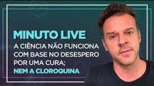 VÍDEO – A ciência não funciona com base no desespero por uma cura; nem a cloroquina – Minuto Live