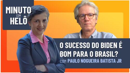 O sucesso do Biden é bom para o Brasil? – Minuto com Helô