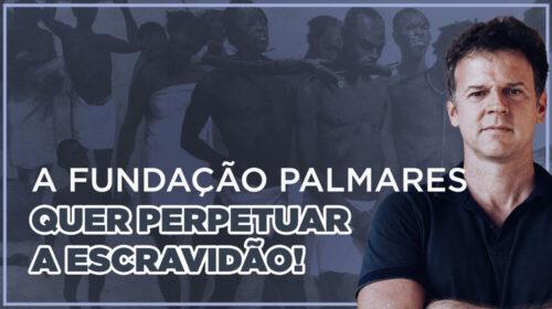 A FUNDAÇÃO PALMARES QUER PERPETUAR A ESCRAVIDÃO!