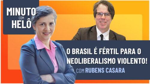 O BRASIL É FÉRTIL PARA O NEOLIBERALISMO VIOLENTO!