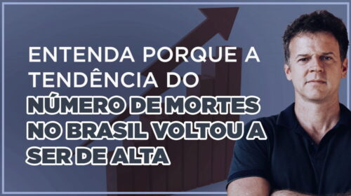 ENTENDA PORQUE A TENDÊNCIA DO NÚMERO DE MORTES NO BRASIL VOLTOU A SER DE ALTA