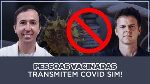 PESSOAS VACINADAS TRANSMITEM COVID SIM!